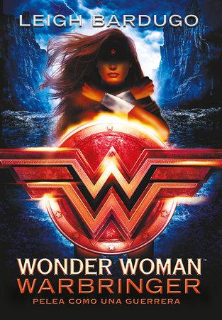 Wonder Woman: Warbringer: Pelea como una guerrera - Leigh Bardugo