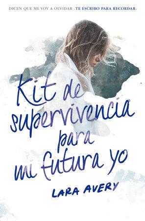 Kit de supervivencia para mi futura yo - Lara Avery