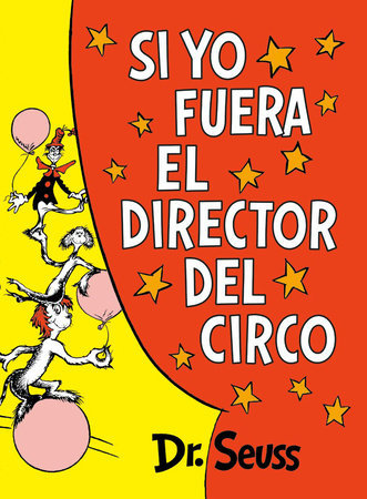 Si yo fuera el director del circo - Dr. Seuss