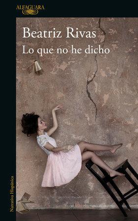 Lo que no he dicho - Beatriz Rivas