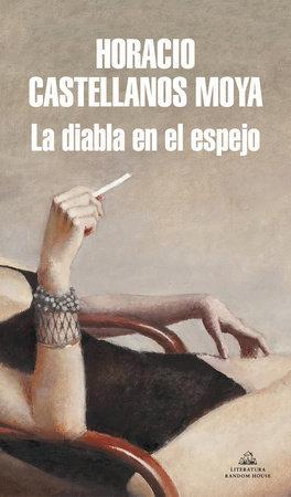 La diabla en el espejo - Horacio Castellanos Moya