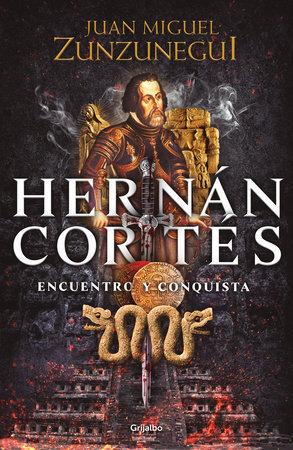 Hernán Cortés - Juan Miguel Zunzunegui