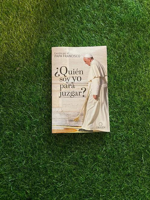 Quien soy yo para juzgar - Papa Francisco