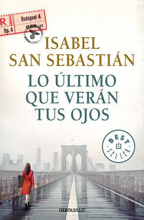 Lo último que verán tus ojos - Isabel San Sebastián