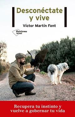 Desconéctate y vive - Víctor Martín Font