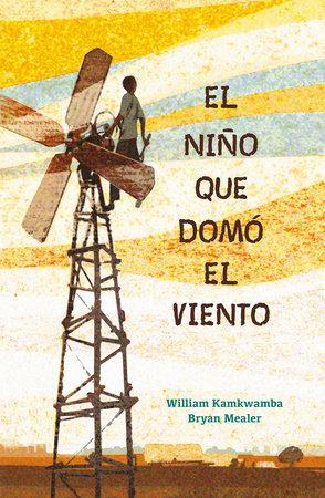 El niño que domó el viento - William Kamkwamba