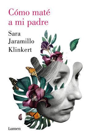 Como maté a mi padre - Sara Jaramillo Klinkert
