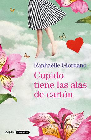 Cupido tiene las alas de cartón - Raphaëlle Giordano