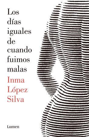 Los días iguales de cuando fuimos malas -Inma Lopez Silva