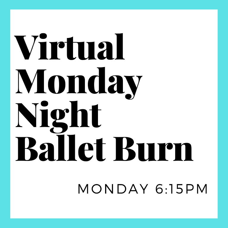 Virtual Ballet Burn Monday 6:15pm