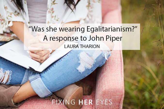 Was she wearing Egalitarianism? A response to John Piper