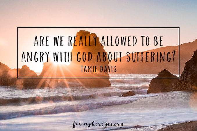 Are we really allowed to be angry with God about suffering?