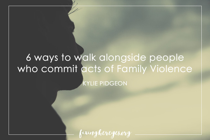 6 ways to walk alongside people who commit acts of Family Violence