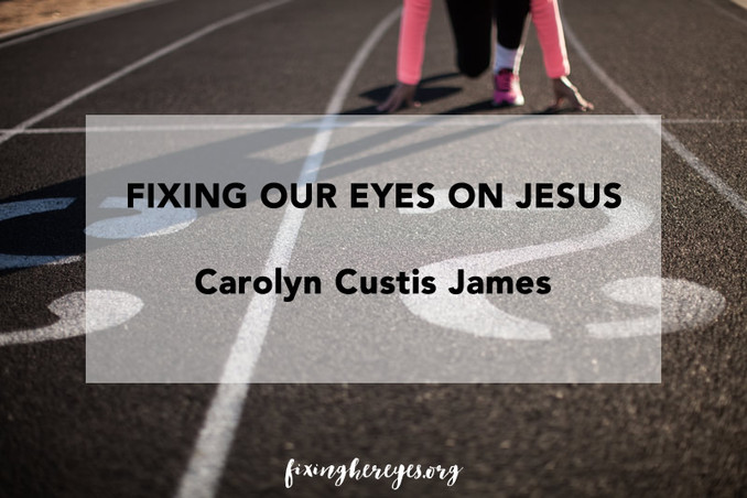 Fixing Our Eyes on Jesus - Theological Surprises (Part 7)