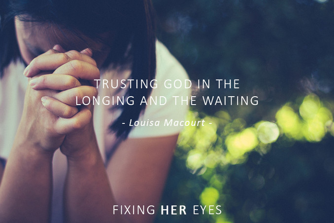Trusting God in the longing and the waiting