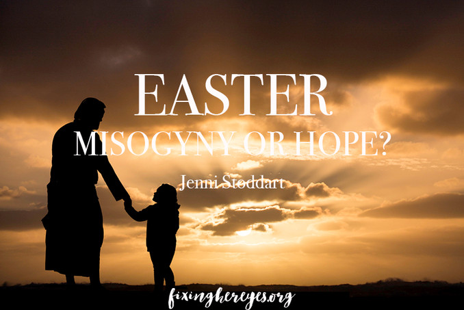 Easter – Misogyny or Hope