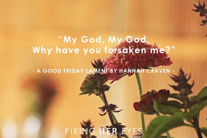 My God, My God, Why have you forsaken me? - A Good Friday lament