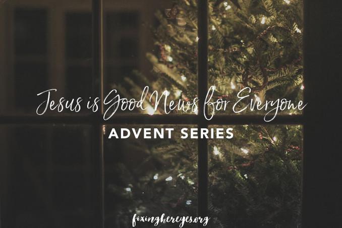 Advent 2016 (Week 3 - Jesus is Good News for Everyone)
