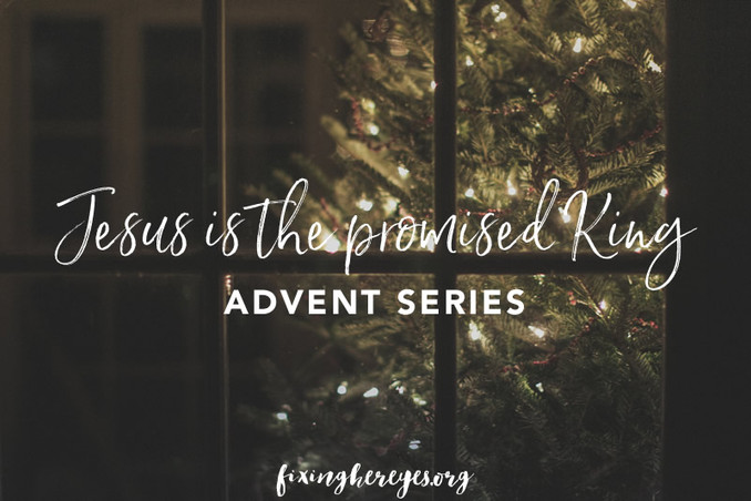 Advent 2016 (Week 1 - Jesus is the Promised King)
