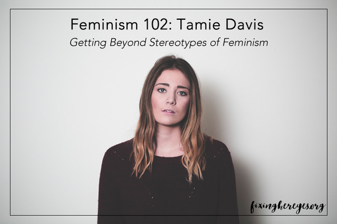 Feminism 102: Getting Beyond Stereotypes of Feminism