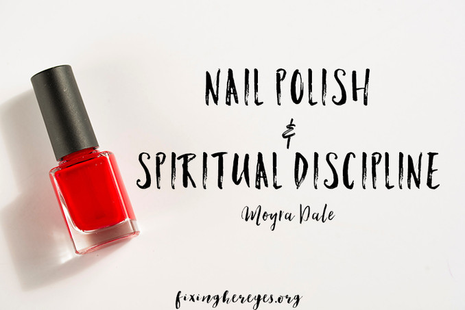 Nail Polish and Spiritual Discipline