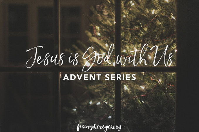 Advent 2016 (Week 2 - Jesus is God With Us)