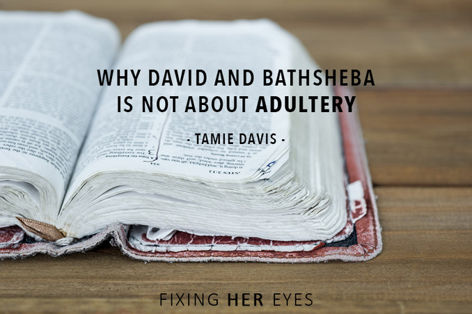 Why David and Bathsheba is not about adultery