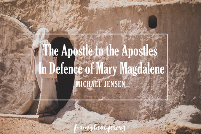 The Apostle to the Apostles: In Defence of Mary Magdalene