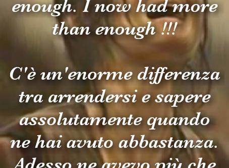 Enough... Abbastanza...