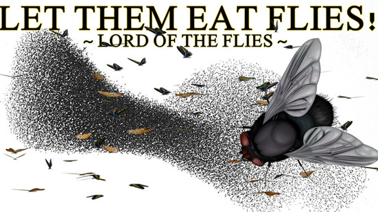 MUCH MORE THAN FLAT ~ LET THEM EAT FLIES, (LORD OF THE FLIES). (TIME)