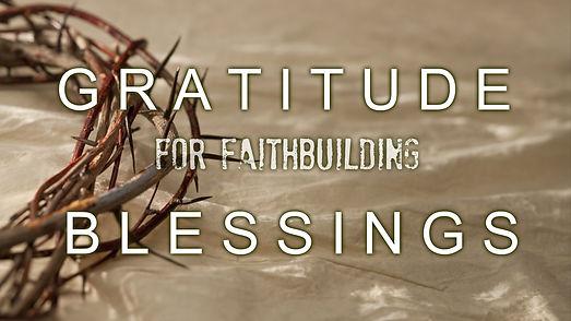 Gratitude for faith building blessings