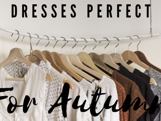 10 Dresses perfect for Autumn.