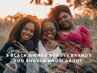 5 Black Owned Beauty Brands You Should Know About.