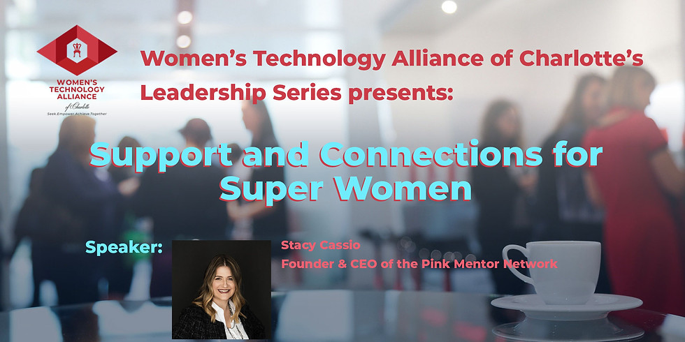 Women's Technology Alliance of Charlotte's Leadership Series presents: