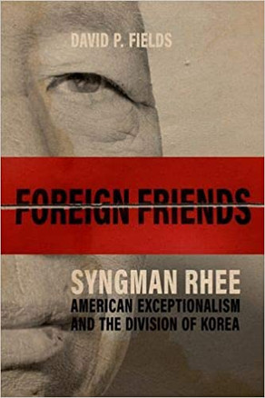 Book Review: Foreign Friends: Syngman Rhee, American Exceptionalism, and the Division of Korea