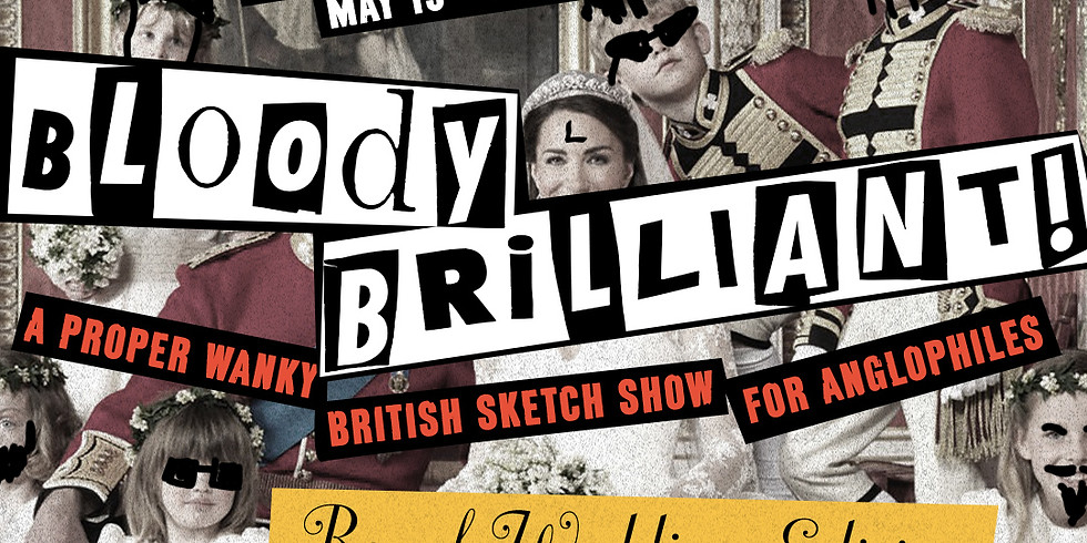 Bloody Brilliant! A Proper Wanky British Sketch Show for Anglophiles