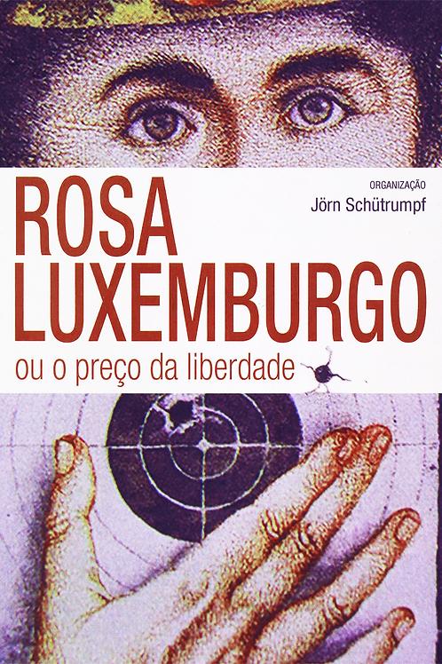 Rosa Luxemburgo ou o Preço da Liberdade