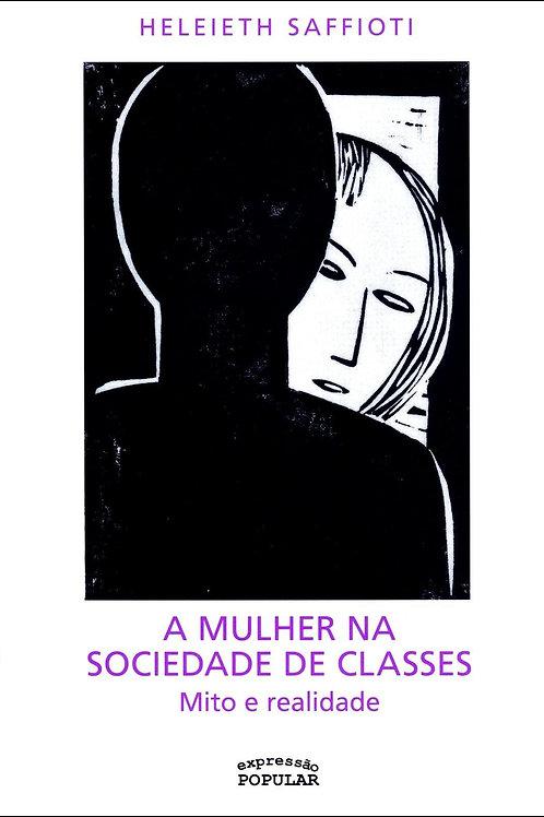 A Mulher na Sociedade de Classes - Mito e Realidade