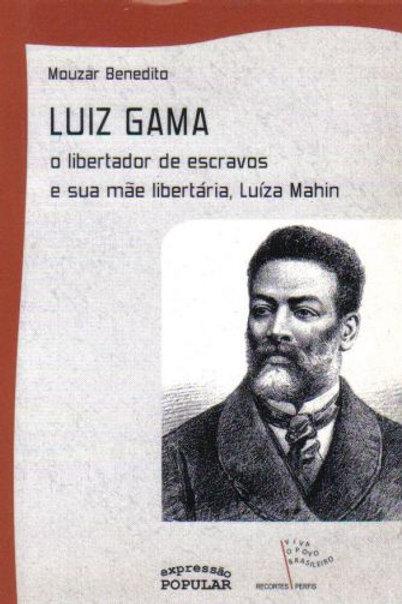 Luiz Gama - O Libertador de Escravos