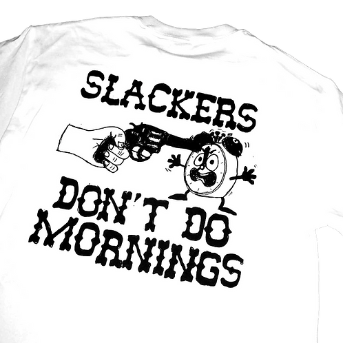 """Slackers don't do mornings"" tee shirt"