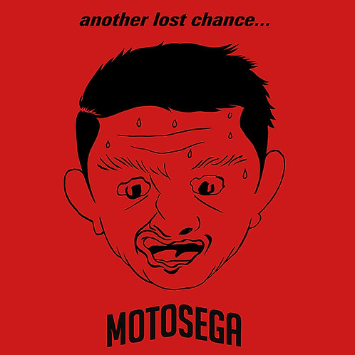 MOTOSEGA- Another last chance to shut your mouth