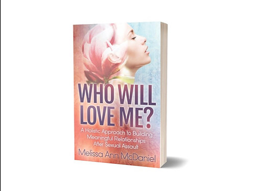 Who Will Love Me? A Holistic Approach to Building Meaningful Relationships....