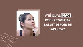 Até qual idade você acha que é possível fazer Ballet depois de adulta?