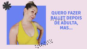 Como superar as dificuldades para fazer Ballet depois de Adulta?