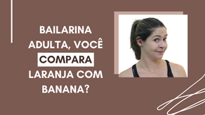 Por que comparar laranja com banana te impede de ser segura dançando