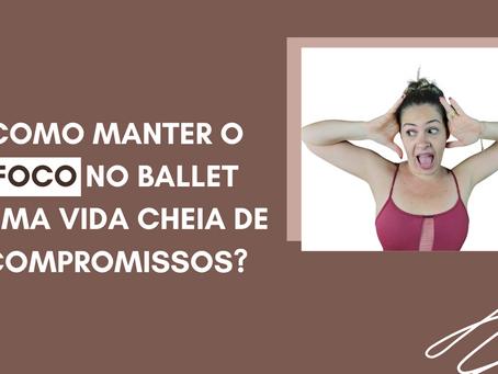 Como manter o foco no Ballet Adulto numa vida cheia de compromissos
