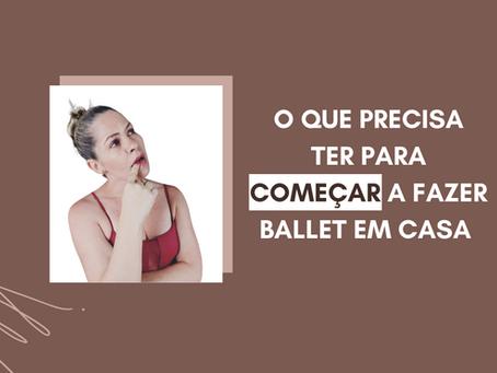 O que precisa ter para começar a fazer Ballet em casa