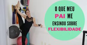 O que meu pai me ensinou sobre Flexibilidade