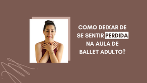 Como deixar de se sentir perdida na aula de Ballet Adulto