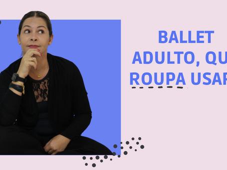 Como escolher roupa para a aula de Ballet Adulto